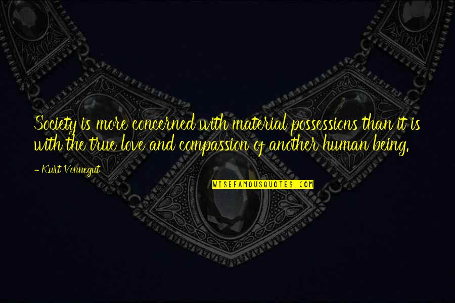 Love With Mother Quotes By Kurt Vonnegut: Society is more concerned with material possessions than