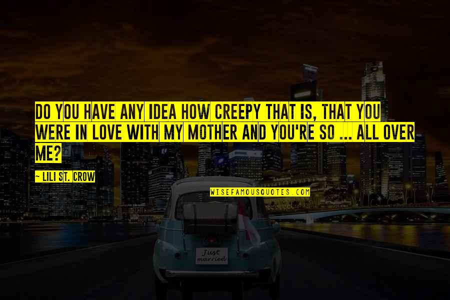 Love With Mother Quotes By Lili St. Crow: Do you have any idea how creepy that