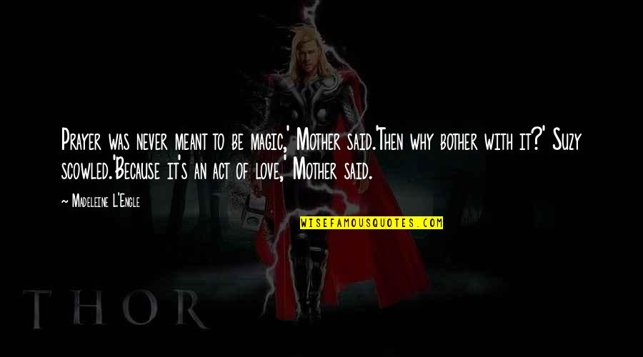 Love With Mother Quotes By Madeleine L'Engle: Prayer was never meant to be magic,' Mother