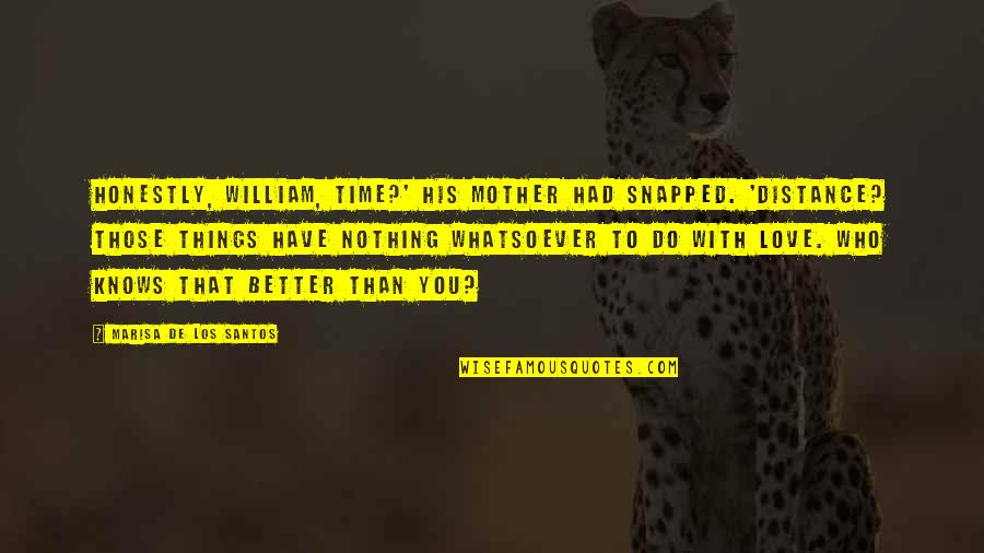 Love With Mother Quotes By Marisa De Los Santos: Honestly, William, time?' his mother had snapped. 'Distance?