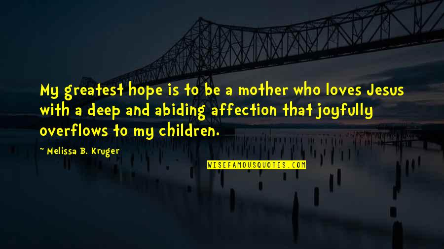 Love With Mother Quotes By Melissa B. Kruger: My greatest hope is to be a mother