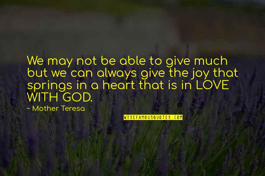 Love With Mother Quotes By Mother Teresa: We may not be able to give much