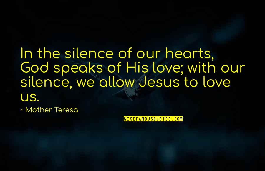 Love With Mother Quotes By Mother Teresa: In the silence of our hearts, God speaks