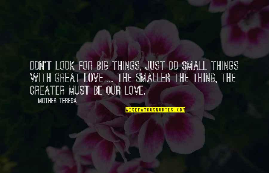 Love With Mother Quotes By Mother Teresa: Don't look for big things, just do small