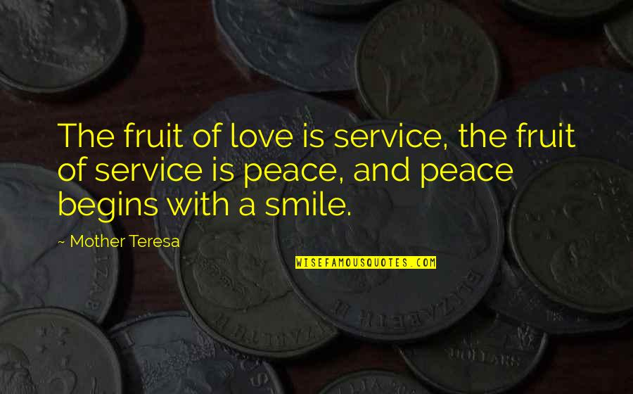 Love With Mother Quotes By Mother Teresa: The fruit of love is service, the fruit