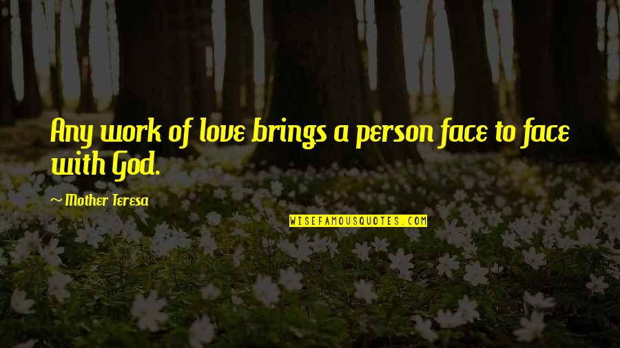 Love With Mother Quotes By Mother Teresa: Any work of love brings a person face