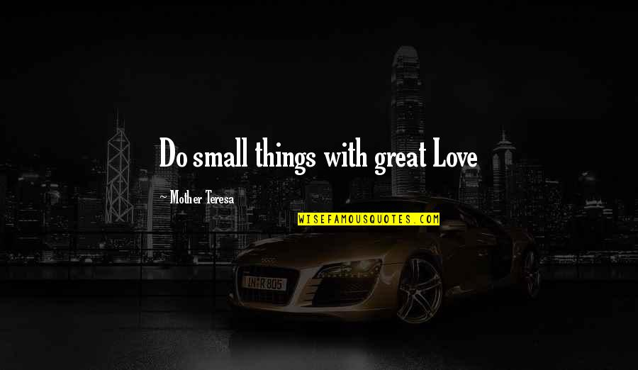 Love With Mother Quotes By Mother Teresa: Do small things with great Love