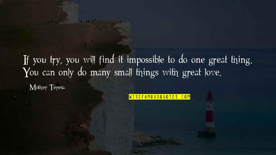 Love With Mother Quotes By Mother Teresa: If you try, you will find it impossible