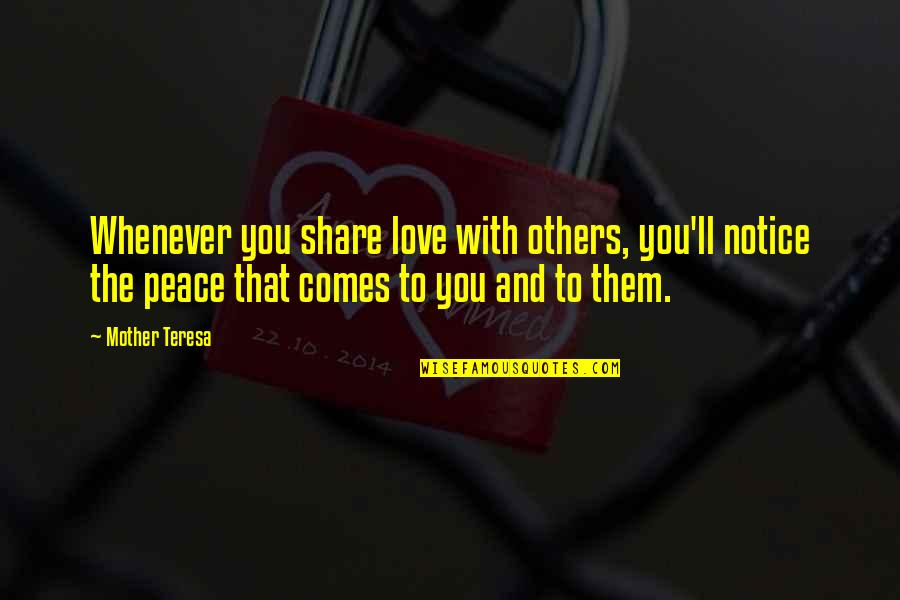 Love With Mother Quotes By Mother Teresa: Whenever you share love with others, you'll notice