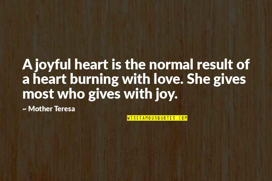 Love With Mother Quotes By Mother Teresa: A joyful heart is the normal result of