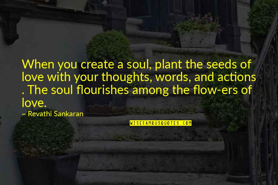 Love With Mother Quotes By Revathi Sankaran: When you create a soul, plant the seeds