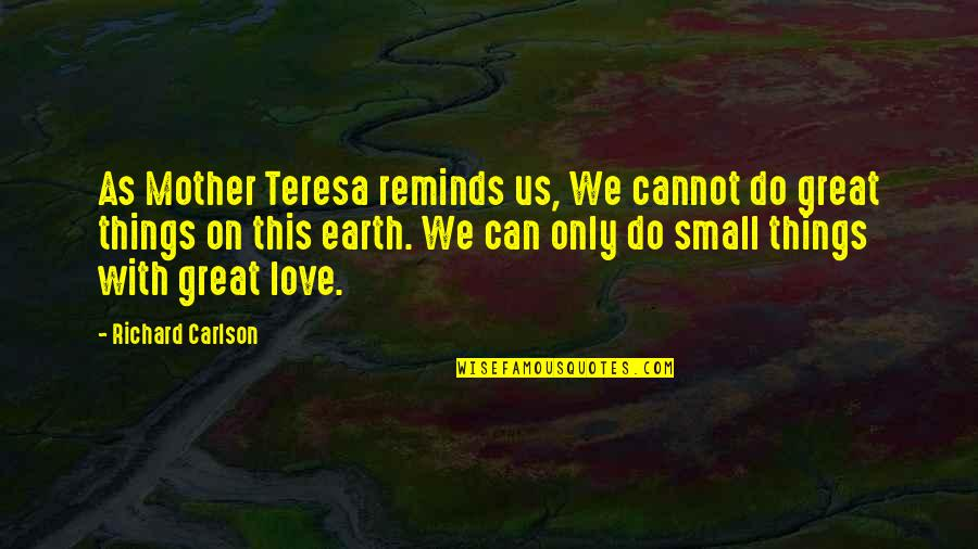 Love With Mother Quotes By Richard Carlson: As Mother Teresa reminds us, We cannot do