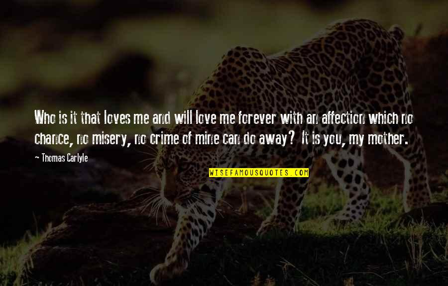 Love With Mother Quotes By Thomas Carlyle: Who is it that loves me and will