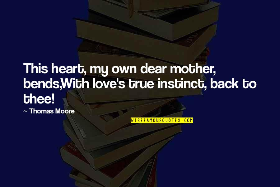 Love With Mother Quotes By Thomas Moore: This heart, my own dear mother, bends,With love's