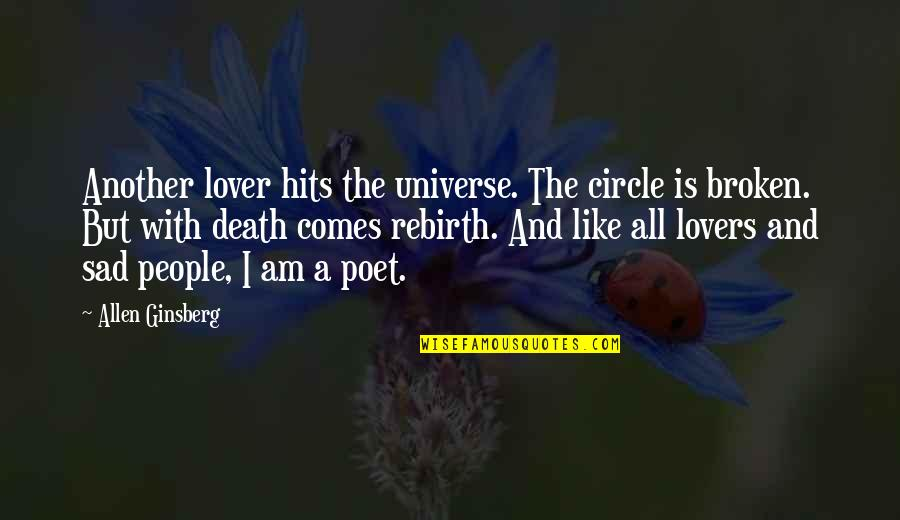 Love With Sad Quotes By Allen Ginsberg: Another lover hits the universe. The circle is