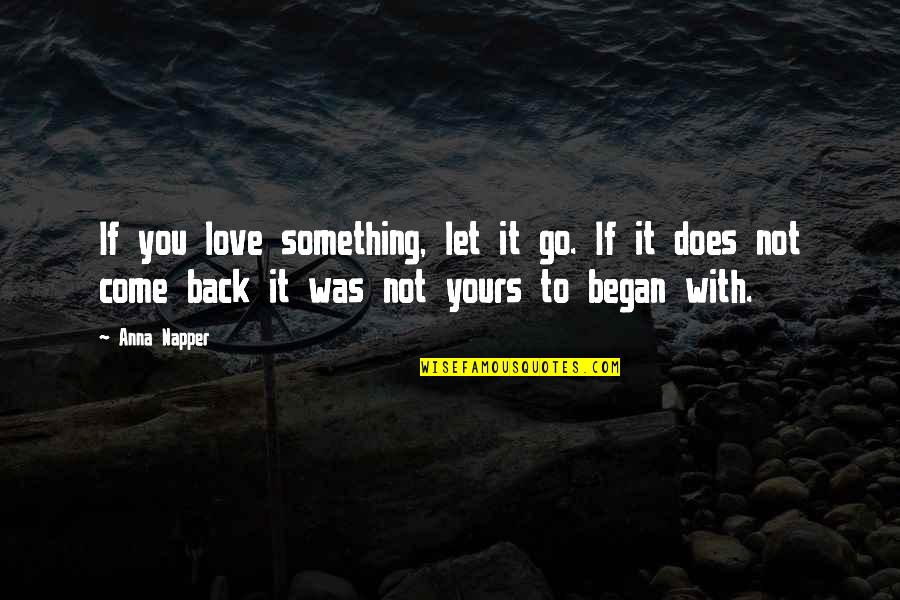 Love With Sad Quotes By Anna Napper: If you love something, let it go. If