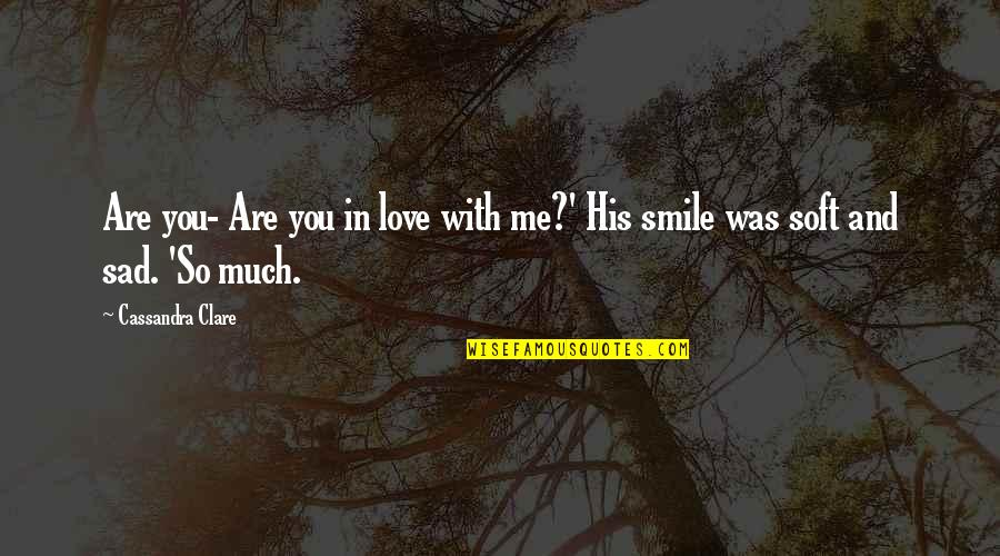 Love With Sad Quotes By Cassandra Clare: Are you- Are you in love with me?'