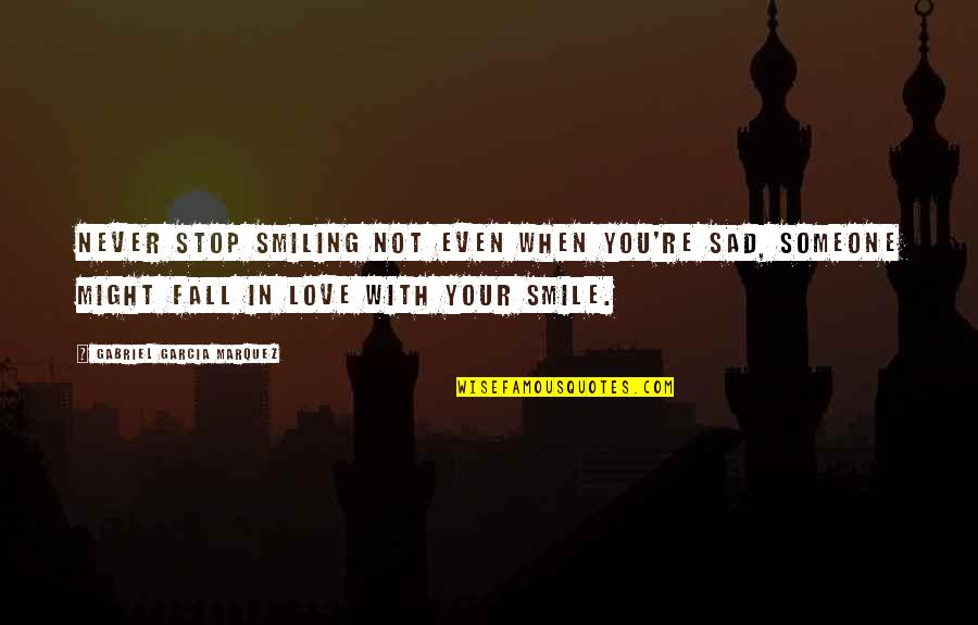 Love With Sad Quotes By Gabriel Garcia Marquez: Never stop smiling not even when you're sad,