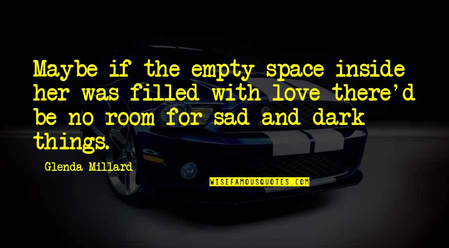 Love With Sad Quotes By Glenda Millard: Maybe if the empty space inside her was