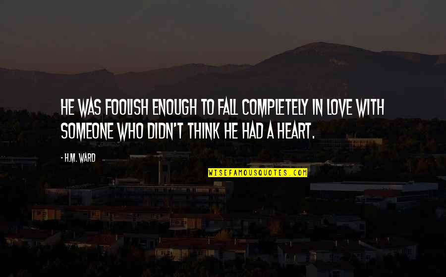 Love With Sad Quotes By H.M. Ward: He was foolish enough to fall completely in