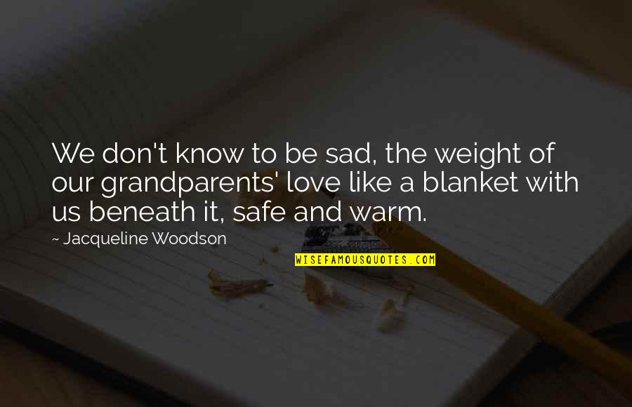 Love With Sad Quotes By Jacqueline Woodson: We don't know to be sad, the weight