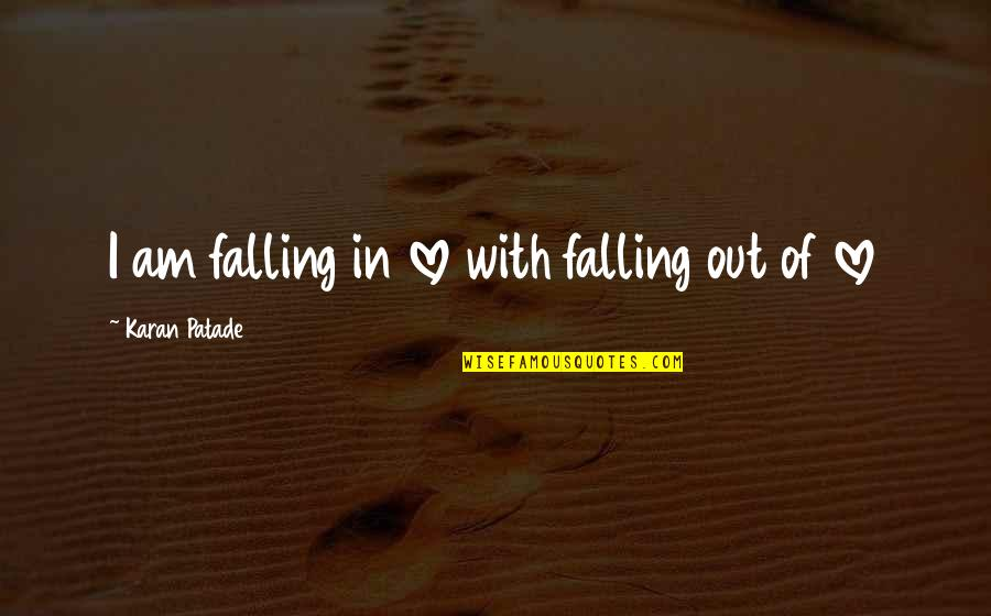 Love With Sad Quotes By Karan Patade: I am falling in love with falling out