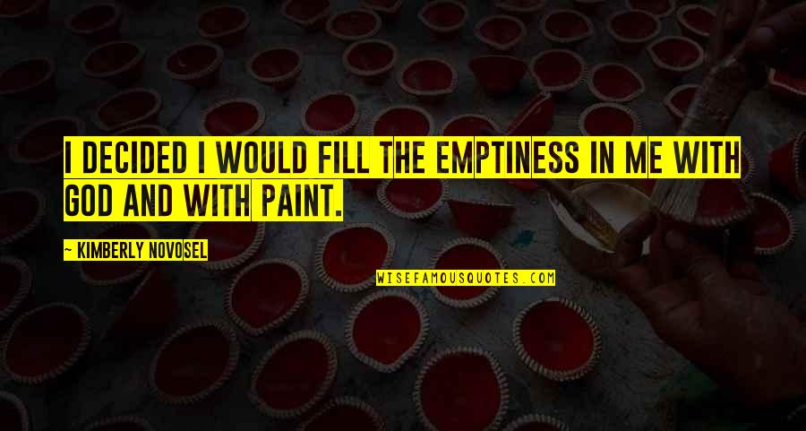 Love With Sad Quotes By Kimberly Novosel: I decided I would fill the emptiness in