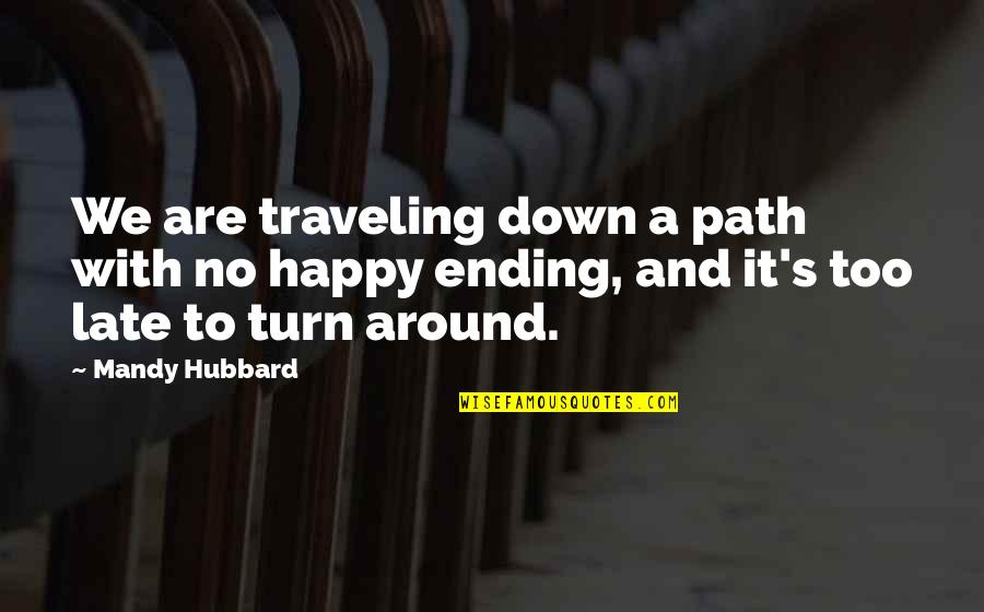Love With Sad Quotes By Mandy Hubbard: We are traveling down a path with no