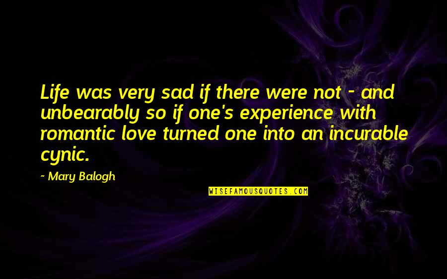 Love With Sad Quotes By Mary Balogh: Life was very sad if there were not
