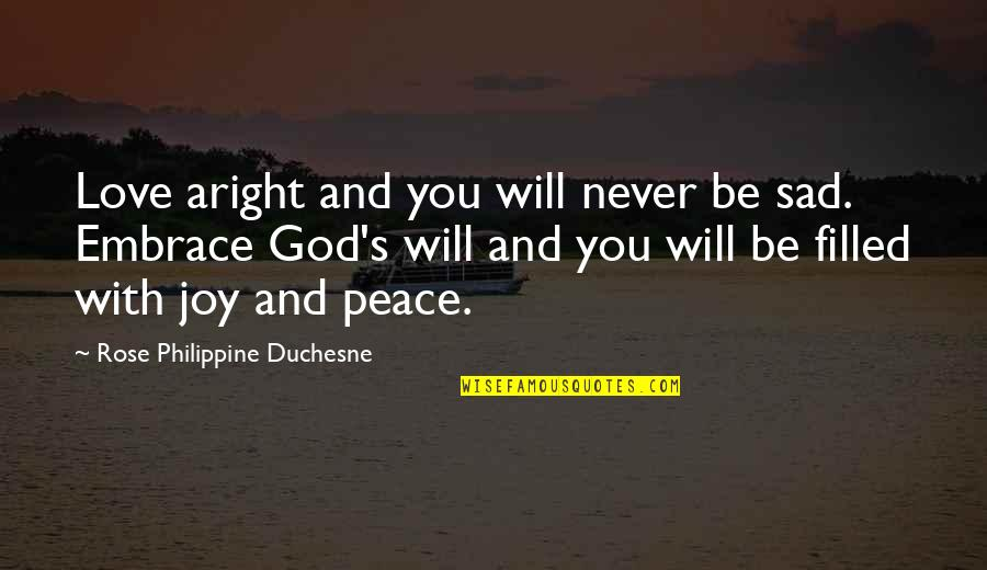 Love With Sad Quotes By Rose Philippine Duchesne: Love aright and you will never be sad.