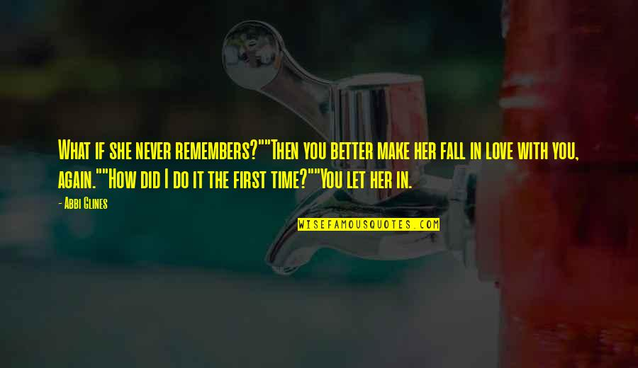 """Love With Time Quotes By Abbi Glines: What if she never remembers?""""""""Then you better make"""
