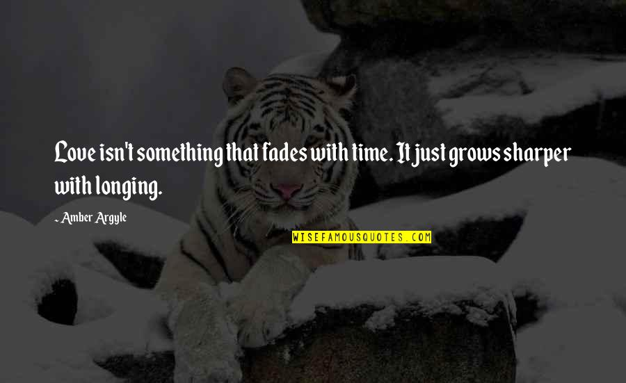 Love With Time Quotes By Amber Argyle: Love isn't something that fades with time. It