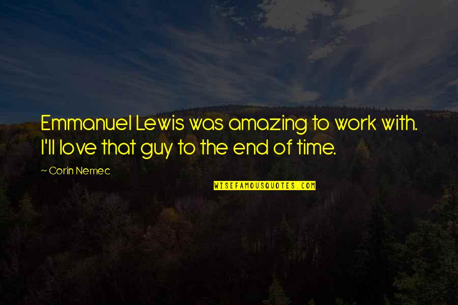 Love With Time Quotes By Corin Nemec: Emmanuel Lewis was amazing to work with. I'll