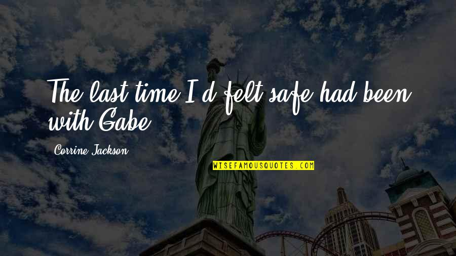 Love With Time Quotes By Corrine Jackson: The last time I'd felt safe had been