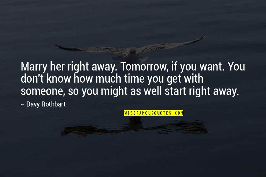 Love With Time Quotes By Davy Rothbart: Marry her right away. Tomorrow, if you want.