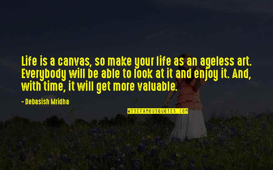 Love With Time Quotes By Debasish Mridha: Life is a canvas, so make your life