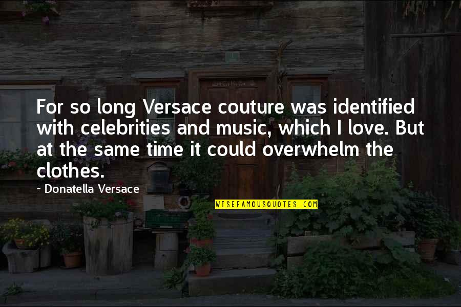 Love With Time Quotes By Donatella Versace: For so long Versace couture was identified with