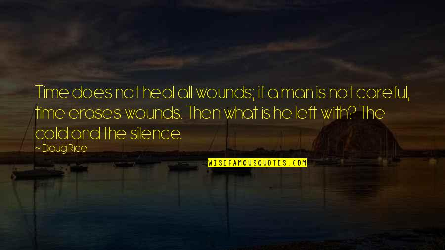 Love With Time Quotes By Doug Rice: Time does not heal all wounds; if a