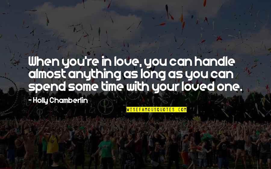 Love With Time Quotes By Holly Chamberlin: When you're in love, you can handle almost