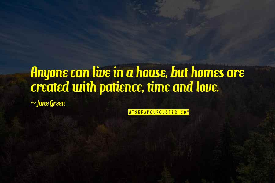 Love With Time Quotes By Jane Green: Anyone can live in a house, but homes