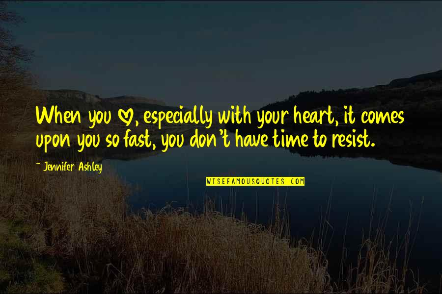 Love With Time Quotes By Jennifer Ashley: When you love, especially with your heart, it