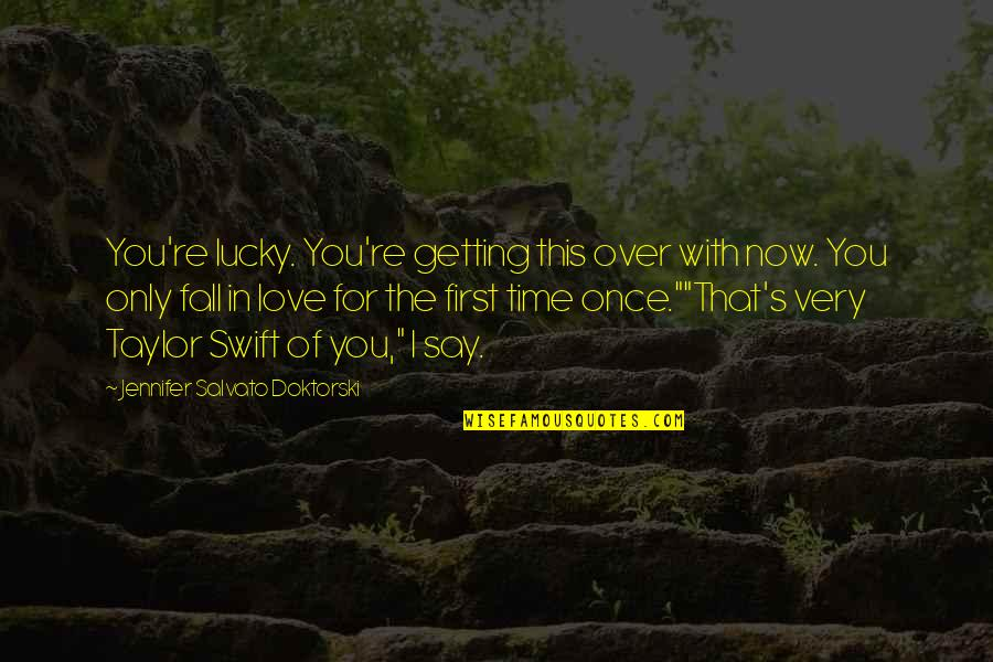 Love With Time Quotes By Jennifer Salvato Doktorski: You're lucky. You're getting this over with now.