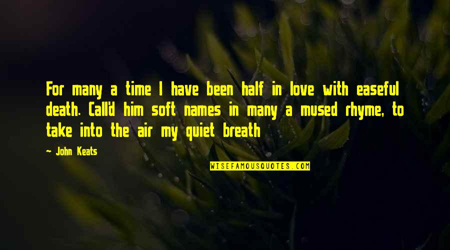Love With Time Quotes By John Keats: For many a time I have been half
