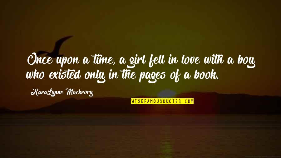 Love With Time Quotes By KaraLynne Mackrory: Once upon a time, a girl fell in