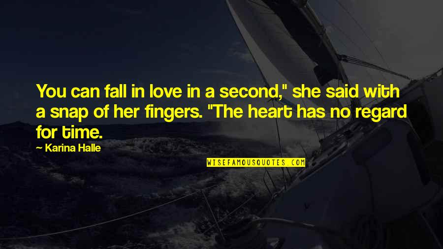"""Love With Time Quotes By Karina Halle: You can fall in love in a second,"""""""