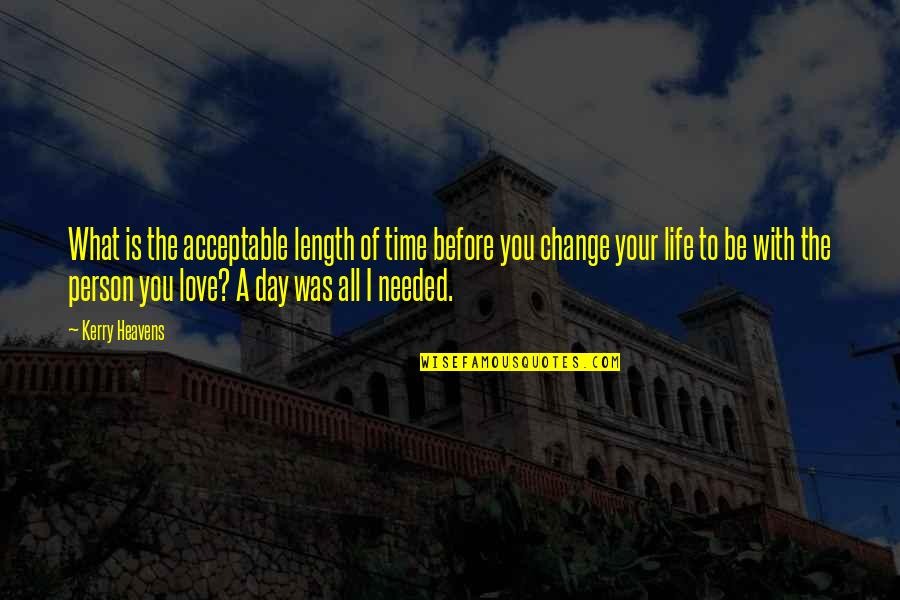 Love With Time Quotes By Kerry Heavens: What is the acceptable length of time before