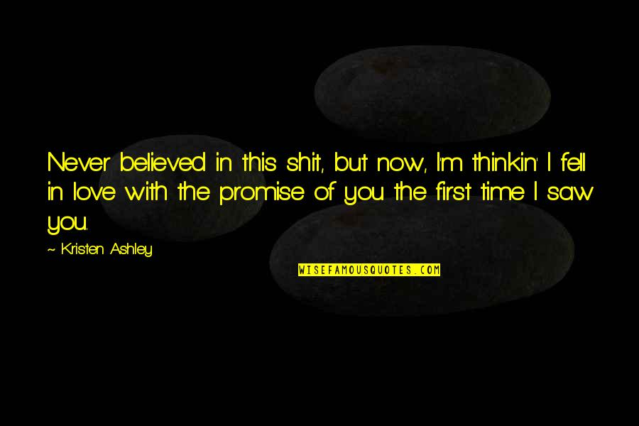 Love With Time Quotes By Kristen Ashley: Never believed in this shit, but now, I'm