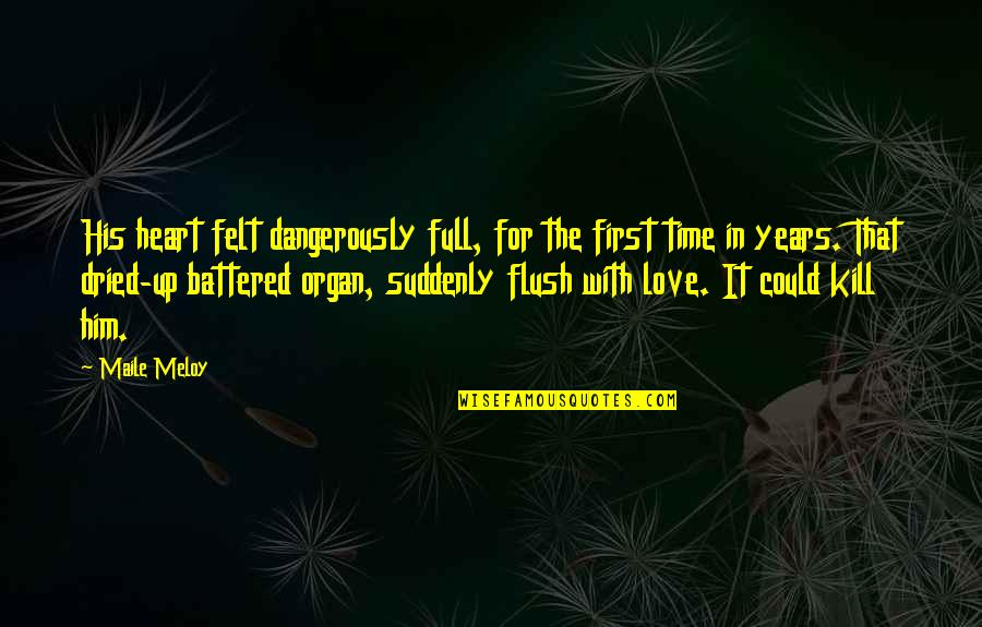 Love With Time Quotes By Maile Meloy: His heart felt dangerously full, for the first