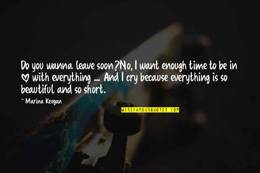 Love With Time Quotes By Marina Keegan: Do you wanna leave soon?No, I want enough