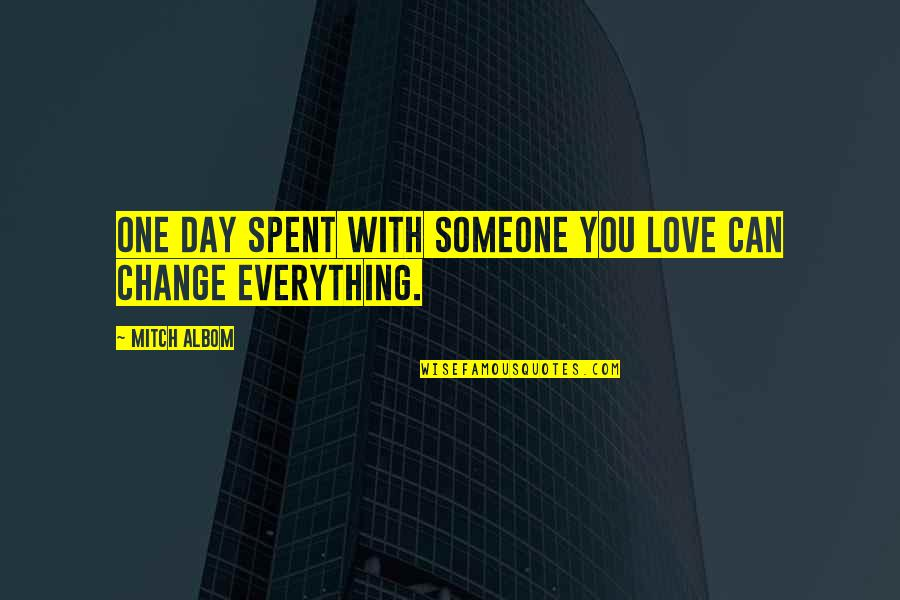 Love With Time Quotes By Mitch Albom: One day spent with someone you love can